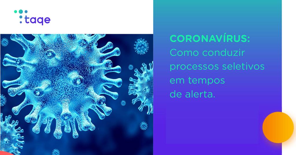 CORONAVÍRUS: Como conduzir processos seletivos em tempos de alerta.